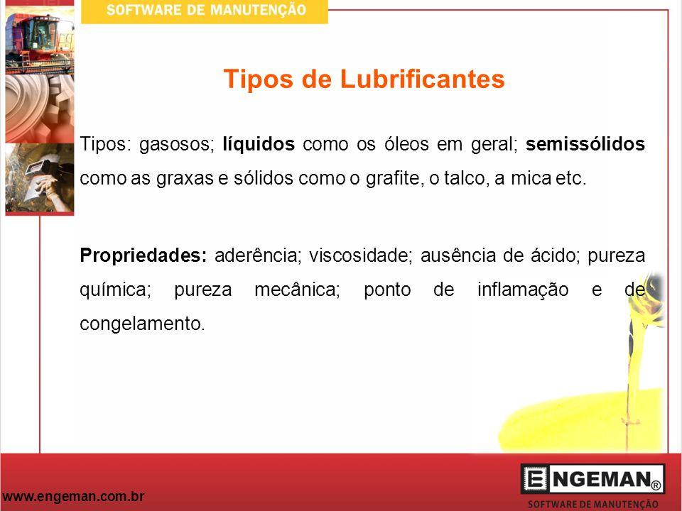 www.engeman.com.br Tipos de Lubrificantes Tipos: gasosos; líquidos como os óleos em geral; semissólidos como as graxas e sólidos como o grafite, o tal