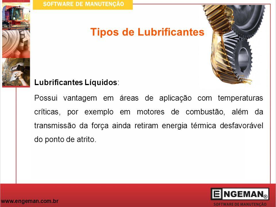 www.engeman.com.br Lubrificantes Líquidos: Possui vantagem em áreas de aplicação com temperaturas críticas, por exemplo em motores de combustão, além