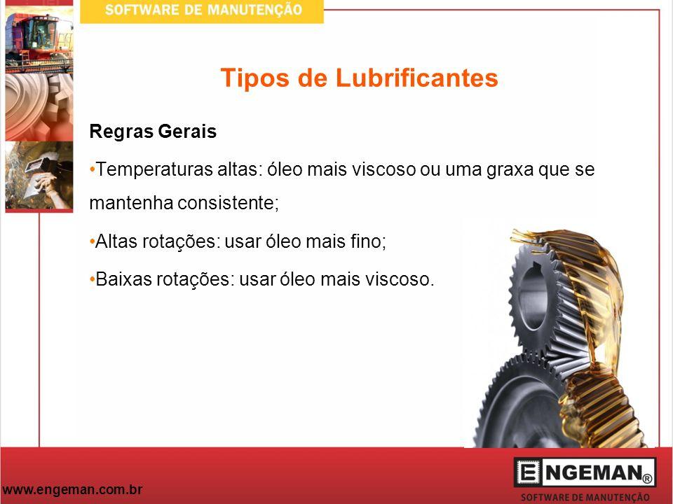 www.engeman.com.br Regras Gerais Temperaturas altas: óleo mais viscoso ou uma graxa que se mantenha consistente; Altas rotações: usar óleo mais fino;