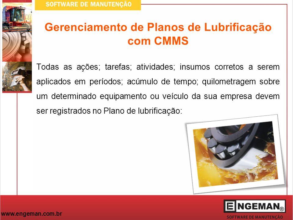 www.engeman.com.br Gerenciamento de Planos de Lubrificação com CMMS Todas as ações; tarefas; atividades; insumos corretos a serem aplicados em período