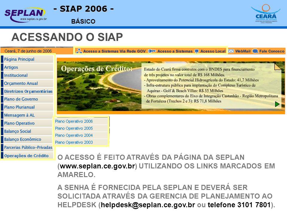 - SIAP 2006 - BÁSICO O ACESSO É FEITO ATRAVÉS DA PÁGINA DA SEPLAN (www.seplan.ce.gov.br) UTILIZANDO OS LINKS MARCADOS EM AMARELO. A SENHA É FORNECIDA