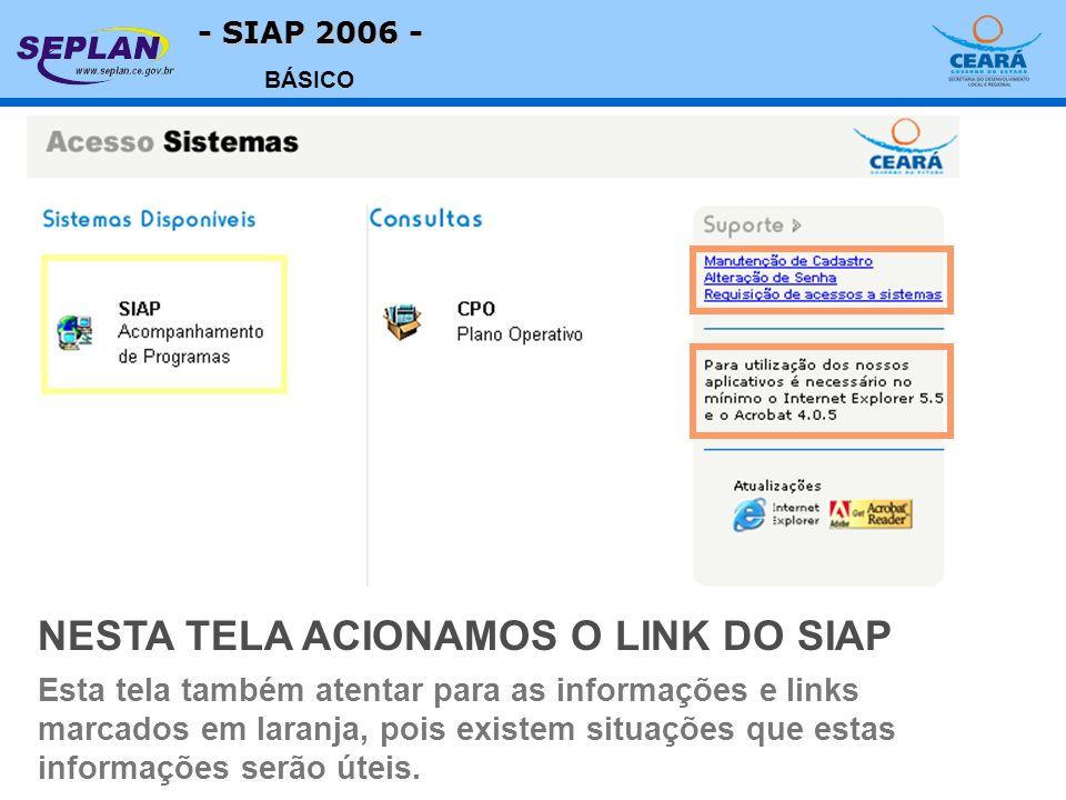 - SIAP 2006 - BÁSICO Esta tela também atentar para as informações e links marcados em laranja, pois existem situações que estas informações serão úteis.