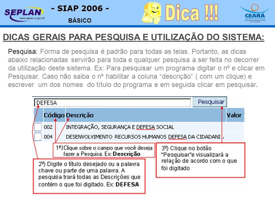 - SIAP 2006 - BÁSICO DICAS GERAIS PARA PESQUISA E UTILIZAÇÃO DO SISTEMA: Pesquisa: Forma de pesquisa é padrão para todas as telas.