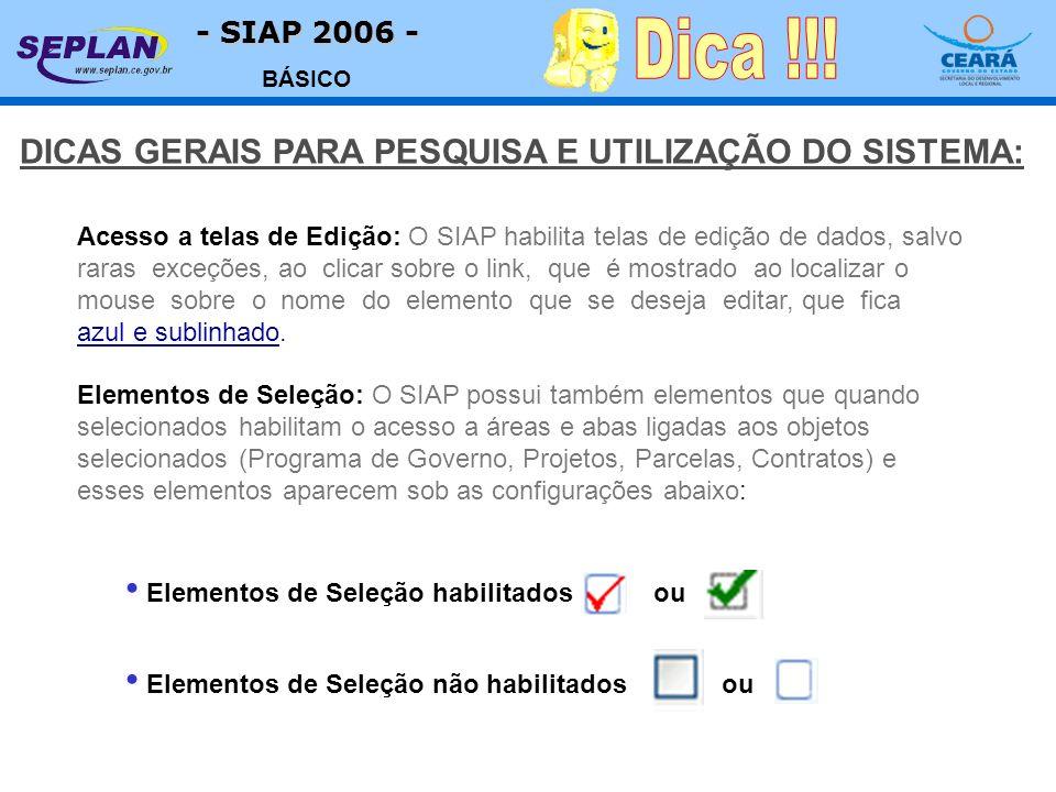 - SIAP 2006 - BÁSICO Elementos de Seleção habilitados ou Elementos de Seleção não habilitados ou Acesso a telas de Edição: O SIAP habilita telas de edição de dados, salvo raras exceções, ao clicar sobre o link, que é mostrado ao localizar o mouse sobre o nome do elemento que se deseja editar, que fica azul e sublinhado.