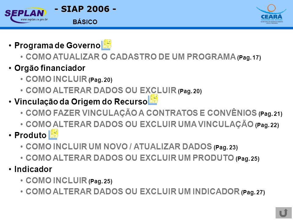 - SIAP 2006 - BÁSICO Programa de Governo COMO ATUALIZAR O CADASTRO DE UM PROGRAMA (Pag. 17) Orgão financiador COMO INCLUIR (Pag. 20) COMO ALTERAR DADO