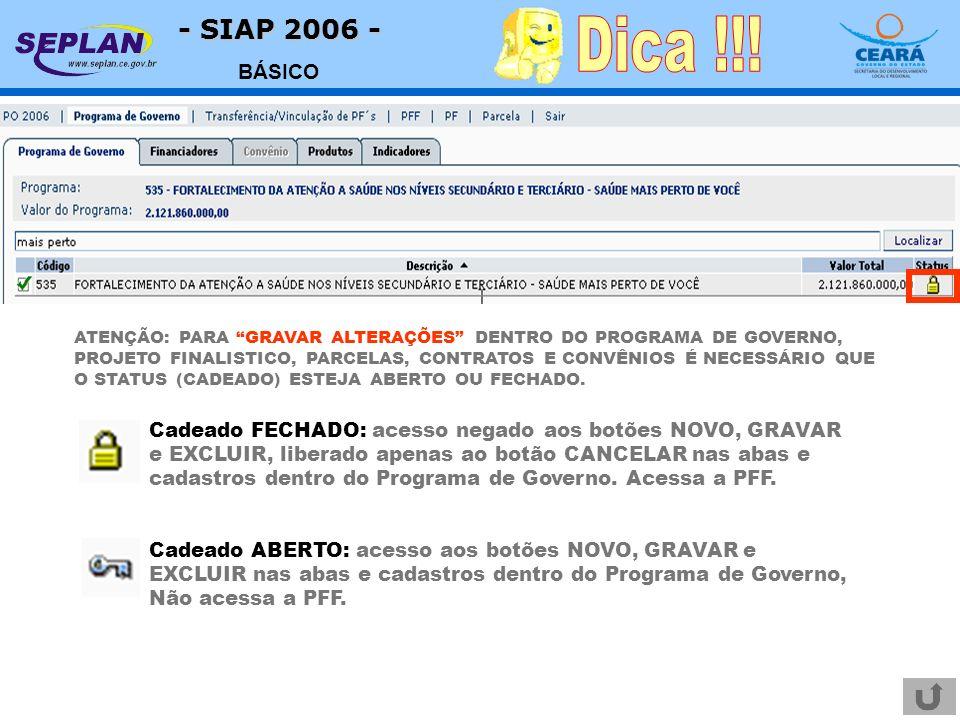 - SIAP 2006 - BÁSICO ATENÇÃO: PARA GRAVAR ALTERAÇÕES DENTRO DO PROGRAMA DE GOVERNO, PROJETO FINALISTICO, PARCELAS, CONTRATOS E CONVÊNIOS É NECESSÁRIO