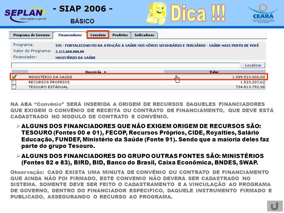 - SIAP 2006 - BÁSICO NA ABA Convênio SERÁ INSERIDA A ORIGEM DE RECURSOS DAQUELES FINANCIADORES QUE EXIGEM O CONVÊNIO DE RECEITA OU CONTRATO DE FINANCIAMENTO, QUE DEVE ESTÁ CADASTRADO NO MODULO DE CONTRATO E CONVÊNIO.