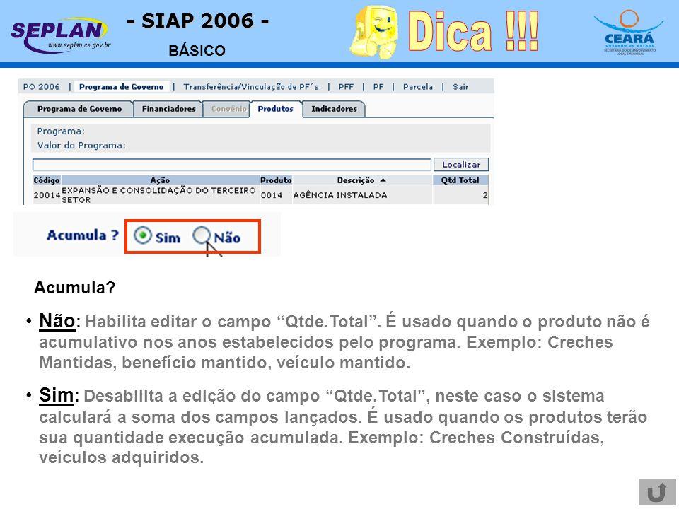 - SIAP 2006 - BÁSICO Acumula? Não : Habilita editar o campo Qtde.Total. É usado quando o produto não é acumulativo nos anos estabelecidos pelo program