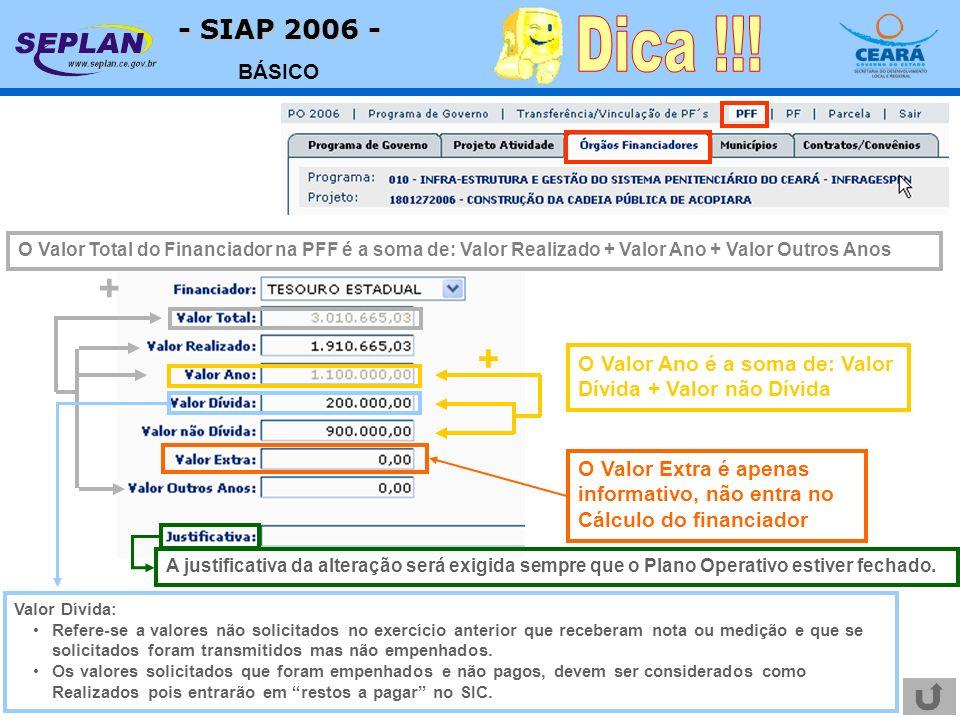 - SIAP 2006 - BÁSICO Valor Dívida: Refere-se a valores não solicitados no exercício anterior que receberam nota ou medição e que se solicitados foram transmitidos mas não empenhados.