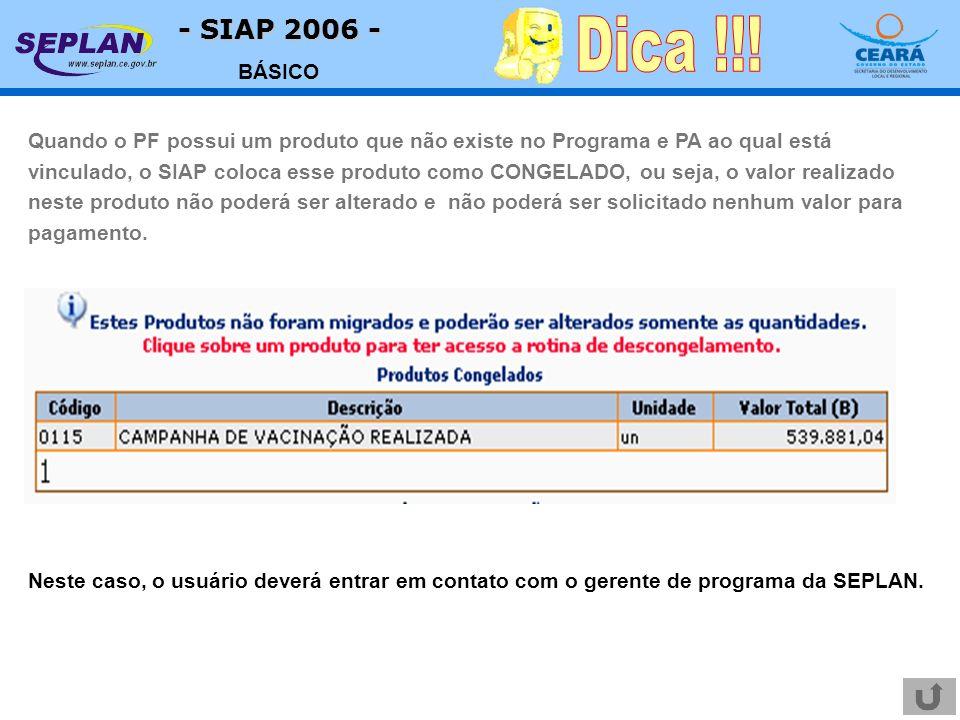 - SIAP 2006 - BÁSICO Quando o PF possui um produto que não existe no Programa e PA ao qual está vinculado, o SIAP coloca esse produto como CONGELADO,