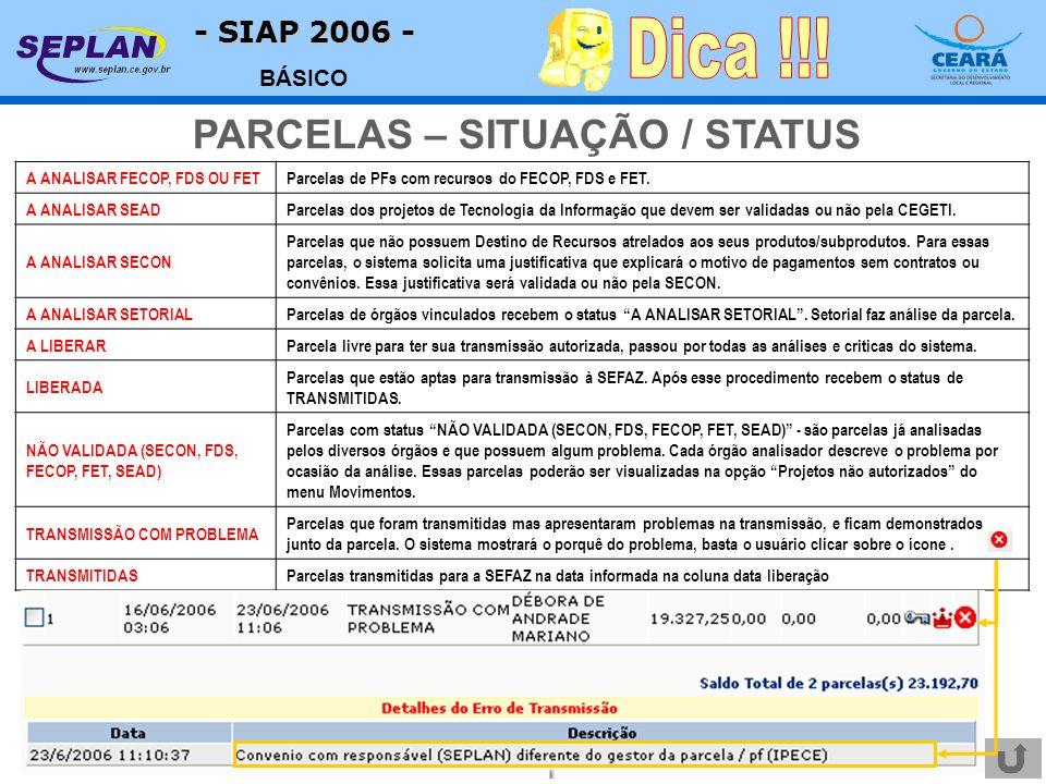 - SIAP 2006 - BÁSICO PARCELAS – SITUAÇÃO / STATUS A ANALISAR FECOP, FDS OU FETParcelas de PFs com recursos do FECOP, FDS e FET. A ANALISAR SEADParcela