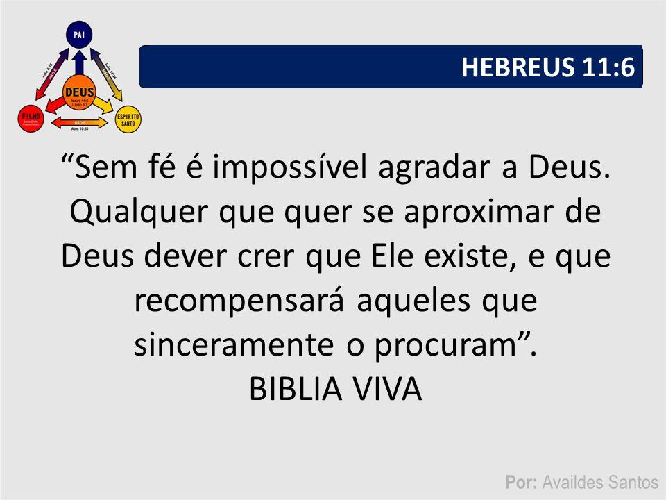 Sem fé é impossível agradar a Deus.