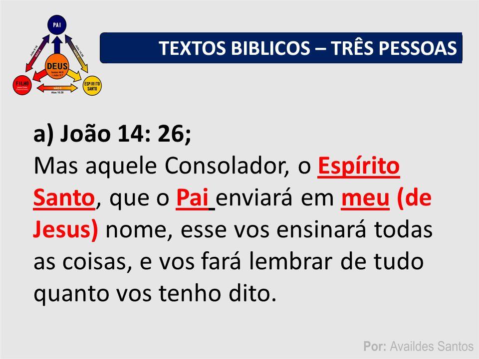 b) Mateus 28:19; Ide, portanto, fazei discípulos de todas as nações, batizando-os em nome do Pai, do Filho e do Espírito Santo .
