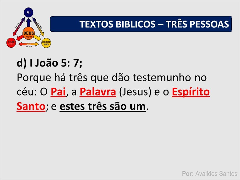 e) Atos 10:38 Como Deus ungiu a Jesus de Nazaré com o Espírito Santo e com poder; o qual andou fazendo bem, e curando a todos os oprimidos do diabo, porque Deus era com ele.