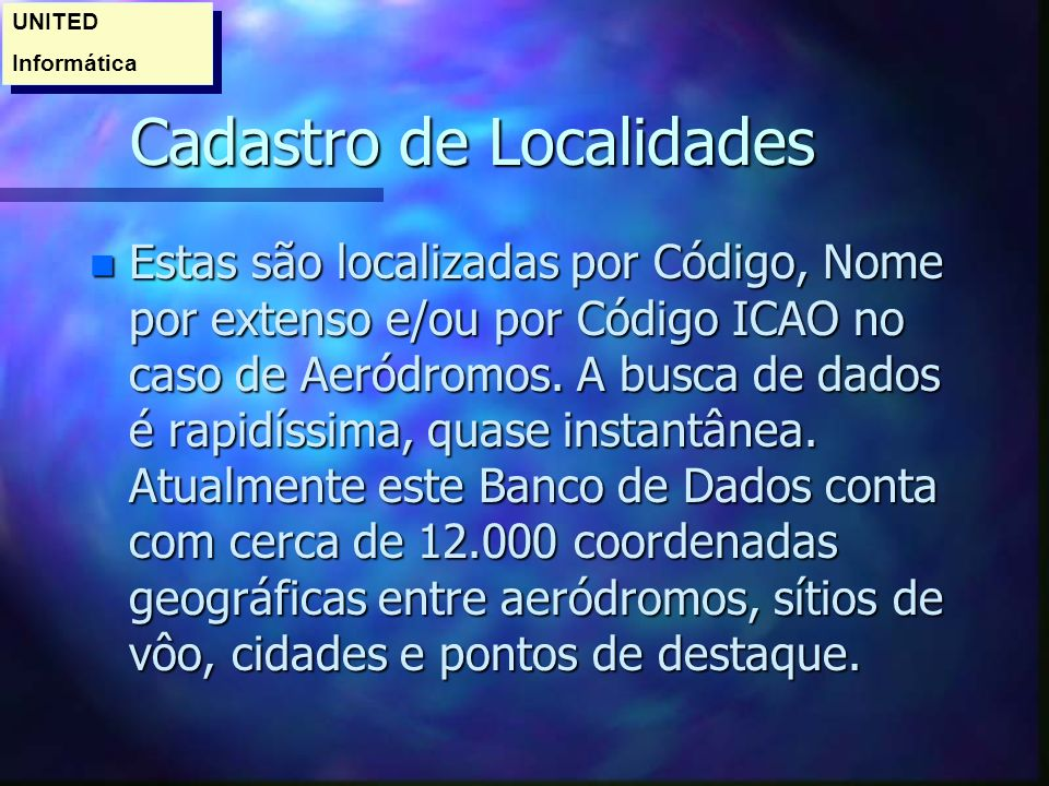 Cadastro de Localidades n Estas são localizadas por Código, Nome por extenso e/ou por Código ICAO no caso de Aeródromos.