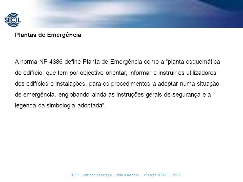 _ IEFP _ relatório de estágio _ cidália mendes _ 7ª acção TSHST _ 2007 _ A norma NP 4386 define Planta de Emergência como a planta esquemática do edif