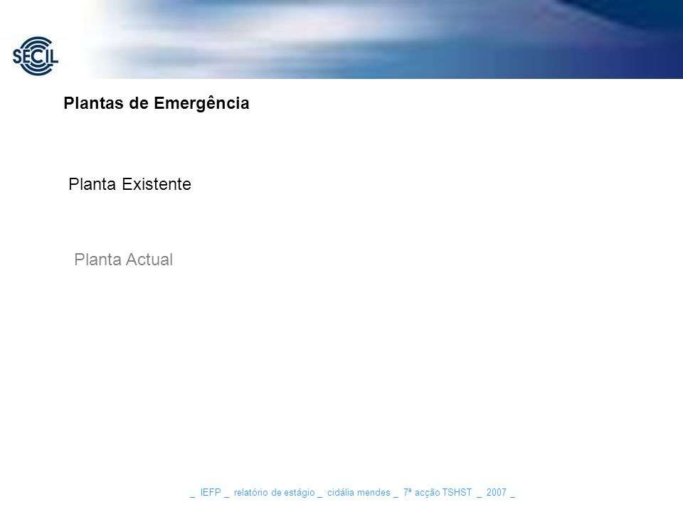 _ IEFP _ relatório de estágio _ cidália mendes _ 7ª acção TSHST _ 2007 _ Plantas de Emergência Planta Existente Planta Actual
