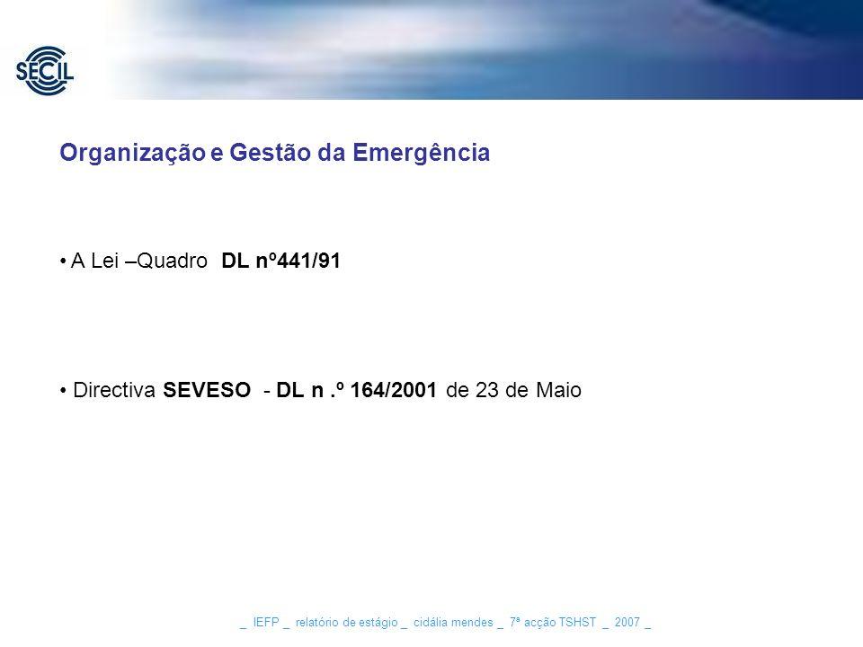 _ IEFP _ relatório de estágio _ cidália mendes _ 7ª acção TSHST _ 2007 _ Organização e Gestão da Emergência A Lei –Quadro DL nº441/91 Directiva SEVESO