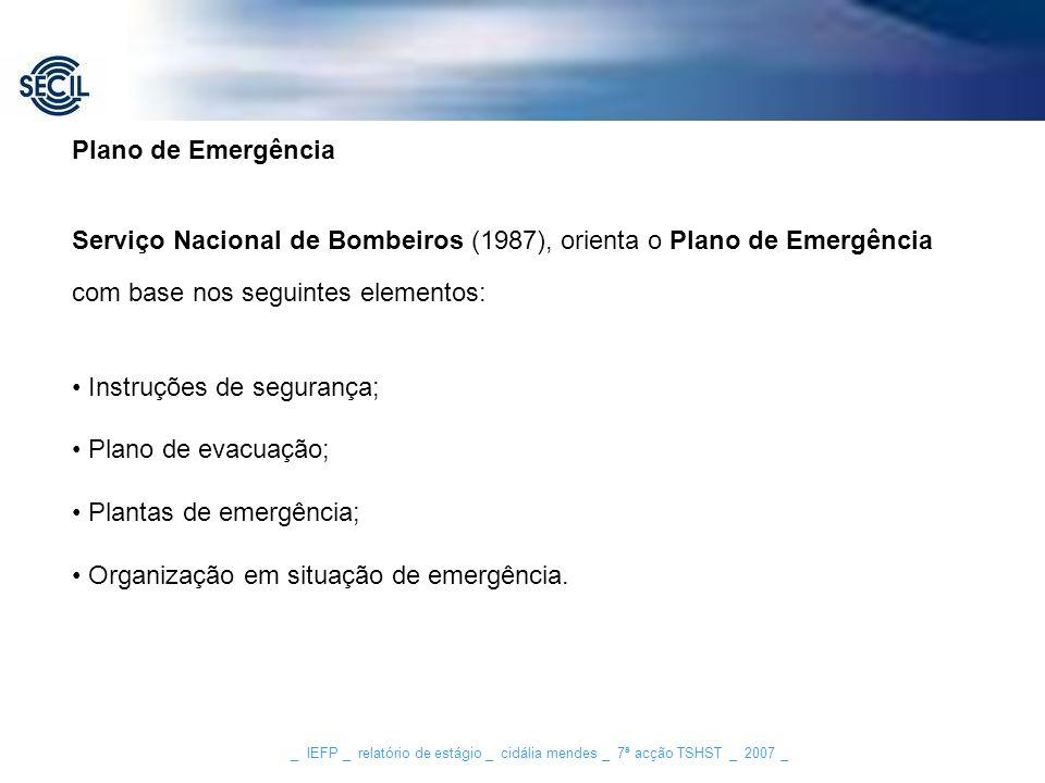 _ IEFP _ relatório de estágio _ cidália mendes _ 7ª acção TSHST _ 2007 _ Plano de Emergência Serviço Nacional de Bombeiros (1987), orienta o Plano de