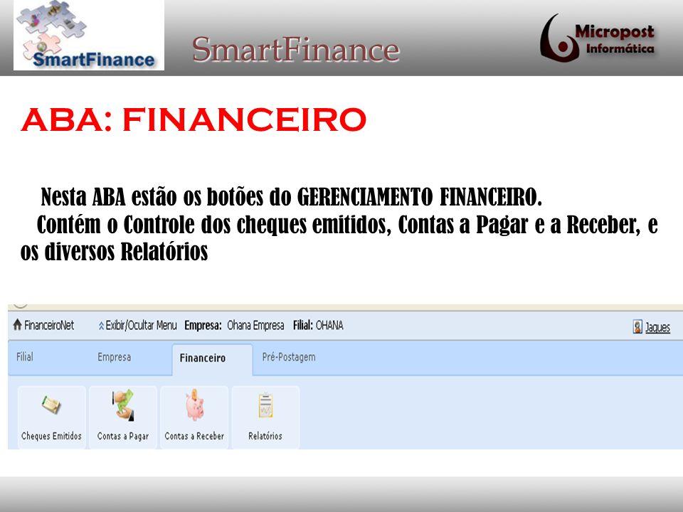 SmartFinance ABA: FINANCEIRO Nesta ABA estão os botões do GERENCIAMENTO FINANCEIRO. Contém o Controle dos cheques emitidos, Contas a Pagar e a Receber