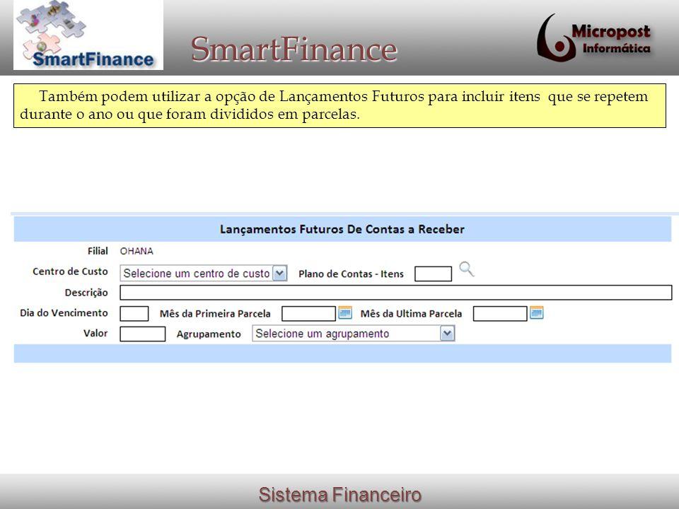 Sistema Financeiro SmartFinance Também podem utilizar a opção de Lançamentos Futuros para incluir itens que se repetem durante o ano ou que foram divi