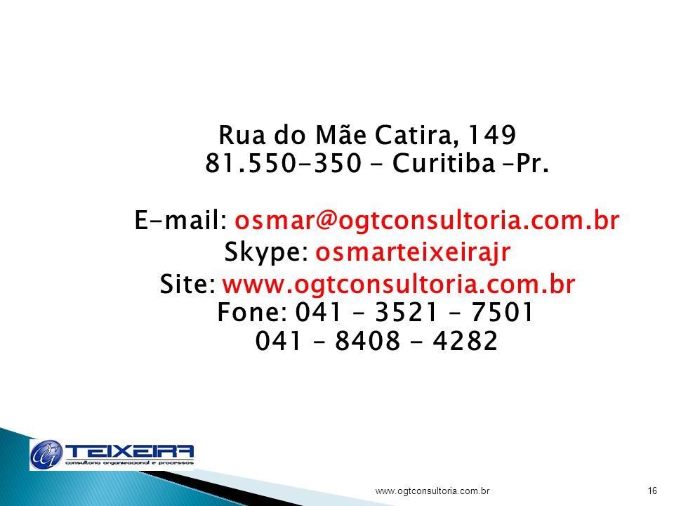 Rua do Mãe Catira, 149 81.550-350 - Curitiba –Pr. E-mail: osmar@ogtconsultoria.com.br Skype: osmarteixeirajr Site: www.ogtconsultoria.com.br Fone: 041