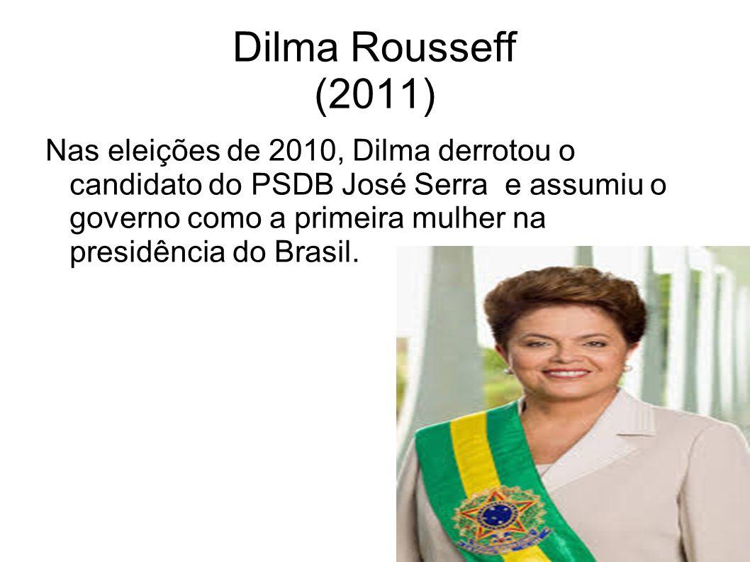 Dilma Rousseff (2011) Nas eleições de 2010, Dilma derrotou o candidato do PSDB José Serra e assumiu o governo como a primeira mulher na presidência do