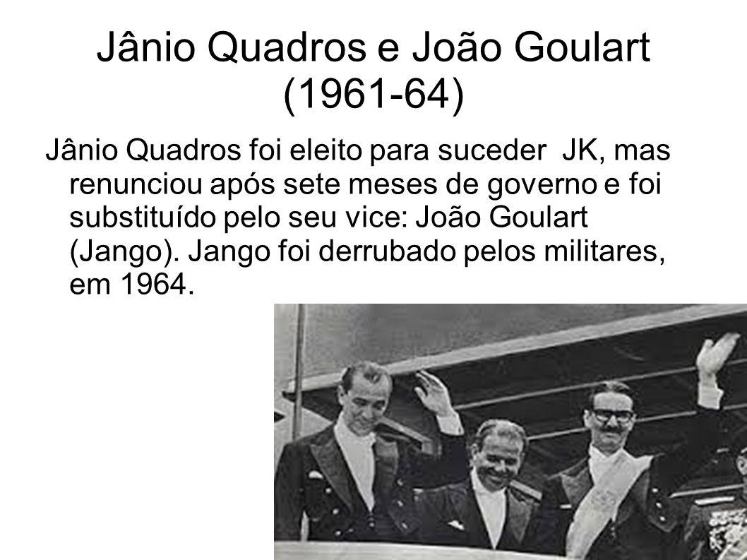 Jânio Quadros e João Goulart (1961-64) Jânio Quadros foi eleito para suceder JK, mas renunciou após sete meses de governo e foi substituído pelo seu v