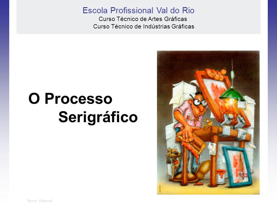 Nuno Manuel O Processo Serigráfico Escola Profissional Val do Rio Curso Técnico de Artes Gráficas Curso Técnico de Indústrias Gráficas