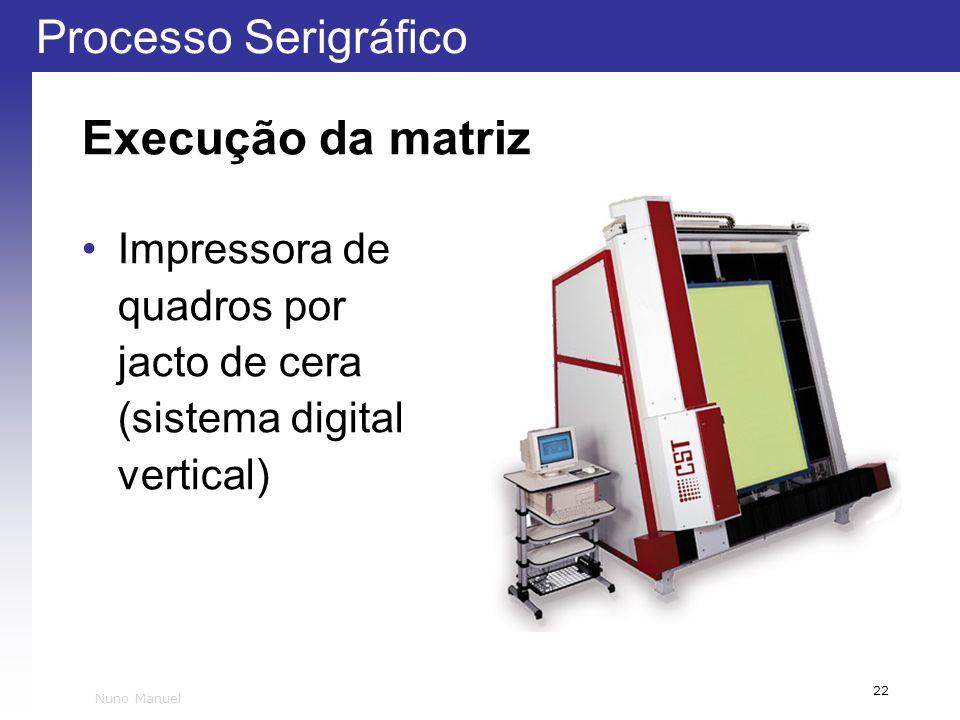 Processo Serigráfico 22 Nuno Manuel Execução da matriz Impressora de quadros por jacto de cera (sistema digital vertical)