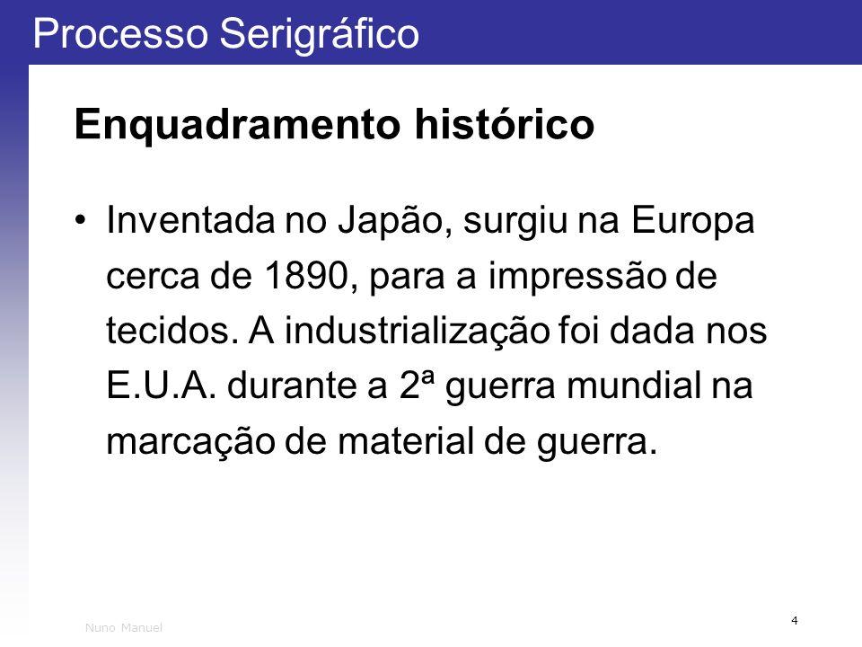 Processo Serigráfico 4 Nuno Manuel Enquadramento histórico Inventada no Japão, surgiu na Europa cerca de 1890, para a impressão de tecidos. A industri