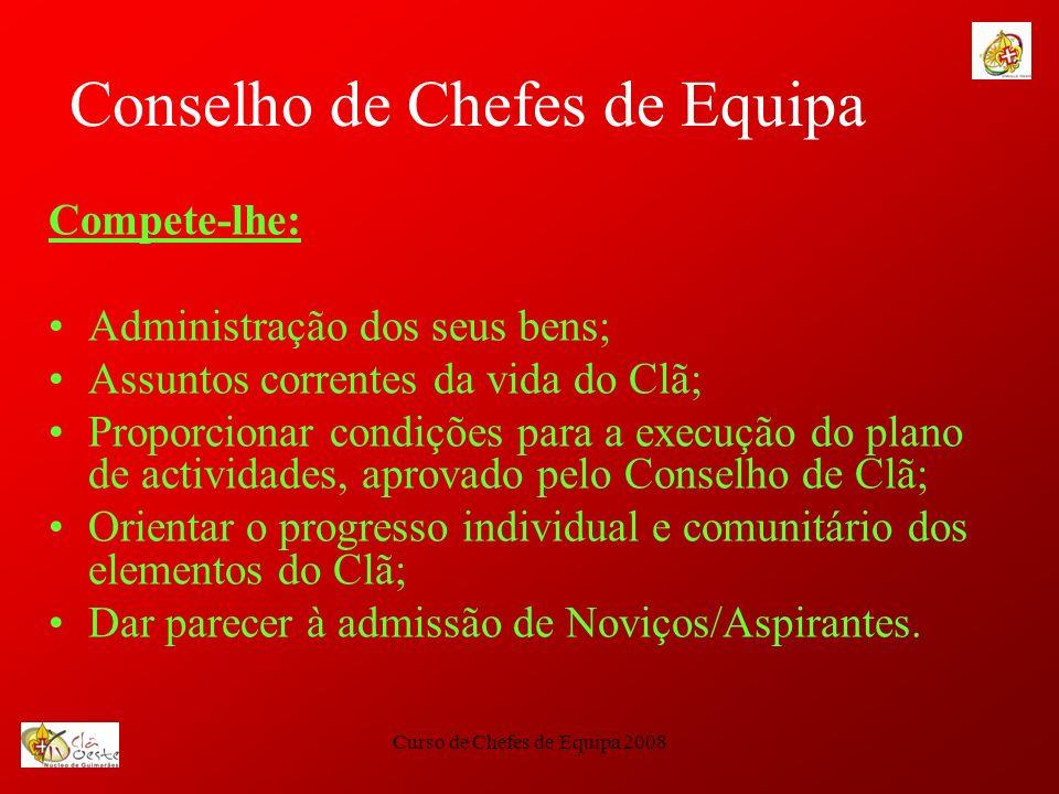 Curso de Chefes de Equipa 2008 Conselho de Chefes de Equipa Compete-lhe: Administração dos seus bens; Assuntos correntes da vida do Clã; Proporcionar