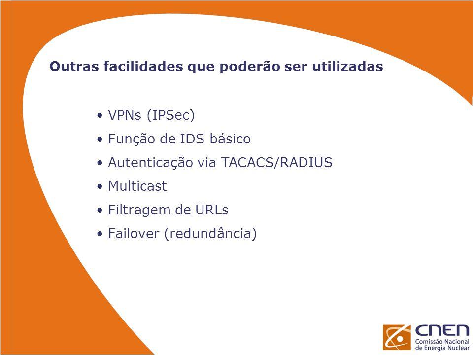Outras facilidades que poderão ser utilizadas VPNs (IPSec) Função de IDS básico Autenticação via TACACS/RADIUS Multicast Filtragem de URLs Failover (r