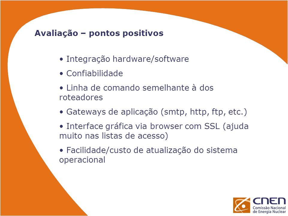 Avaliação – pontos positivos Integração hardware/software Confiabilidade Linha de comando semelhante à dos roteadores Gateways de aplicação (smtp, htt