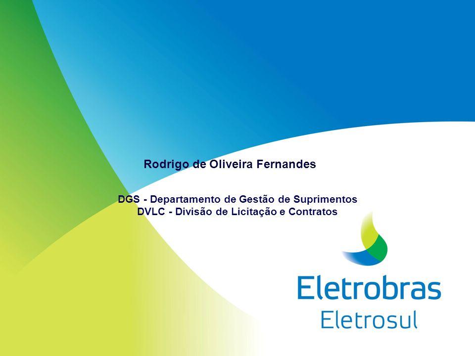 Rodrigo de Oliveira Fernandes DGS - Departamento de Gestão de Suprimentos DVLC - Divisão de Licitação e Contratos