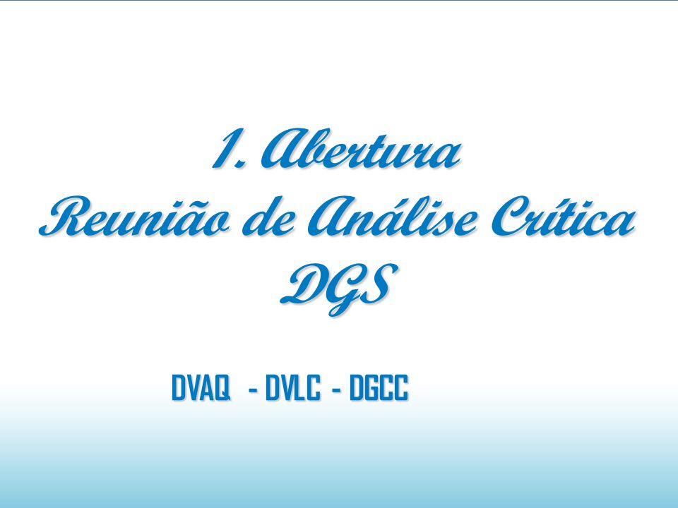 DVAQ - DVLC - DGCC 1. Abertura Reunião de Análise Crítica DGS