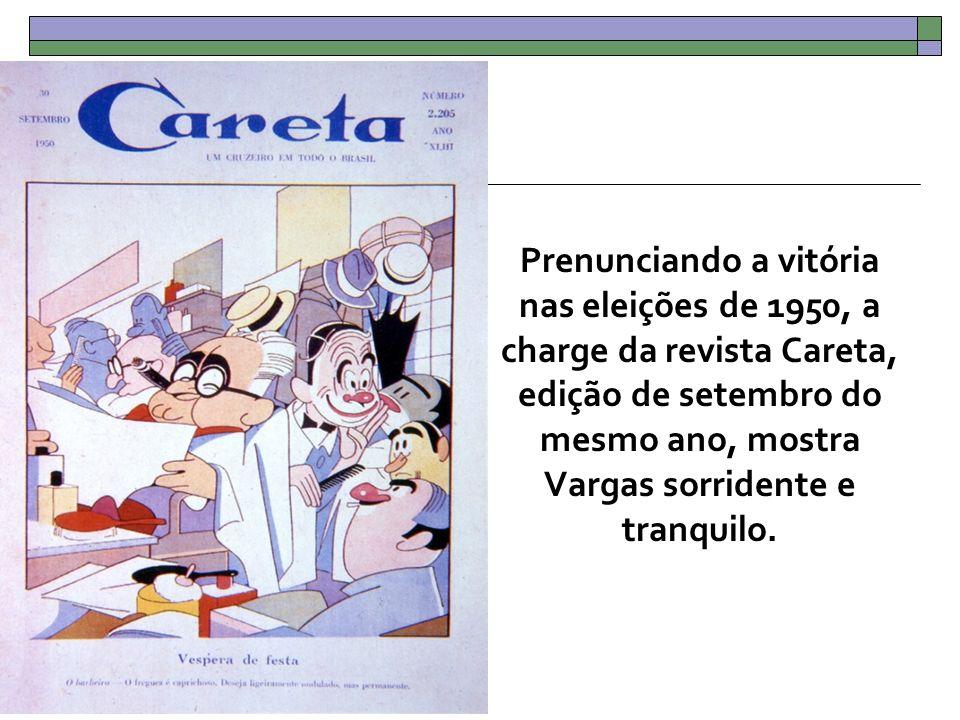 Prenunciando a vitória nas eleições de 1950, a charge da revista Careta, edição de setembro do mesmo ano, mostra Vargas sorridente e tranquilo.