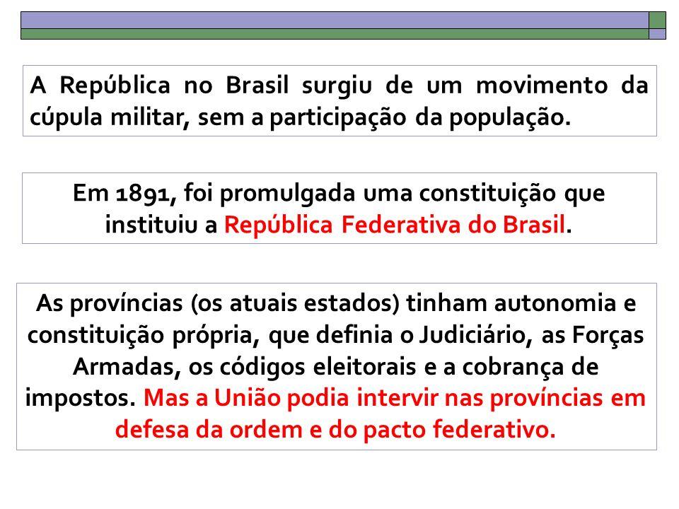 Em 1891, foi promulgada uma constituição que instituiu a República Federativa do Brasil.