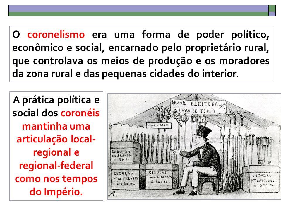 O coronelismo era uma forma de poder político, econômico e social, encarnado pelo proprietário rural, que controlava os meios de produção e os moradores da zona rural e das pequenas cidades do interior.