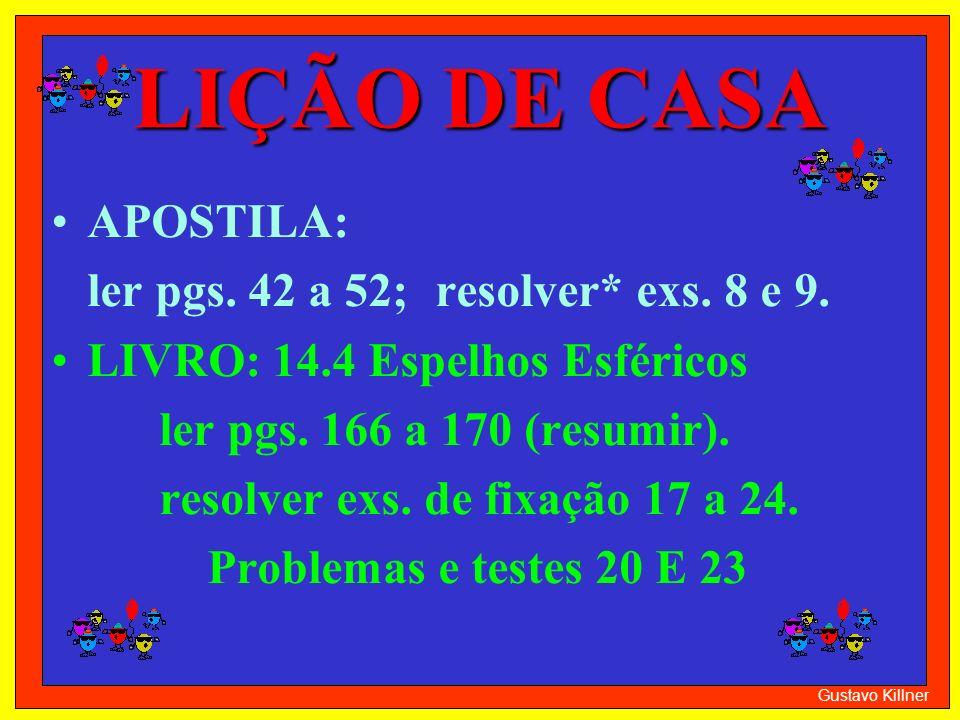 LIÇÃO DE CASA APOSTILA: ler pgs. 42 a 52; resolver* exs. 8 e 9. LIVRO: 14.4 Espelhos Esféricos ler pgs. 166 a 170 (resumir). resolver exs. de fixação