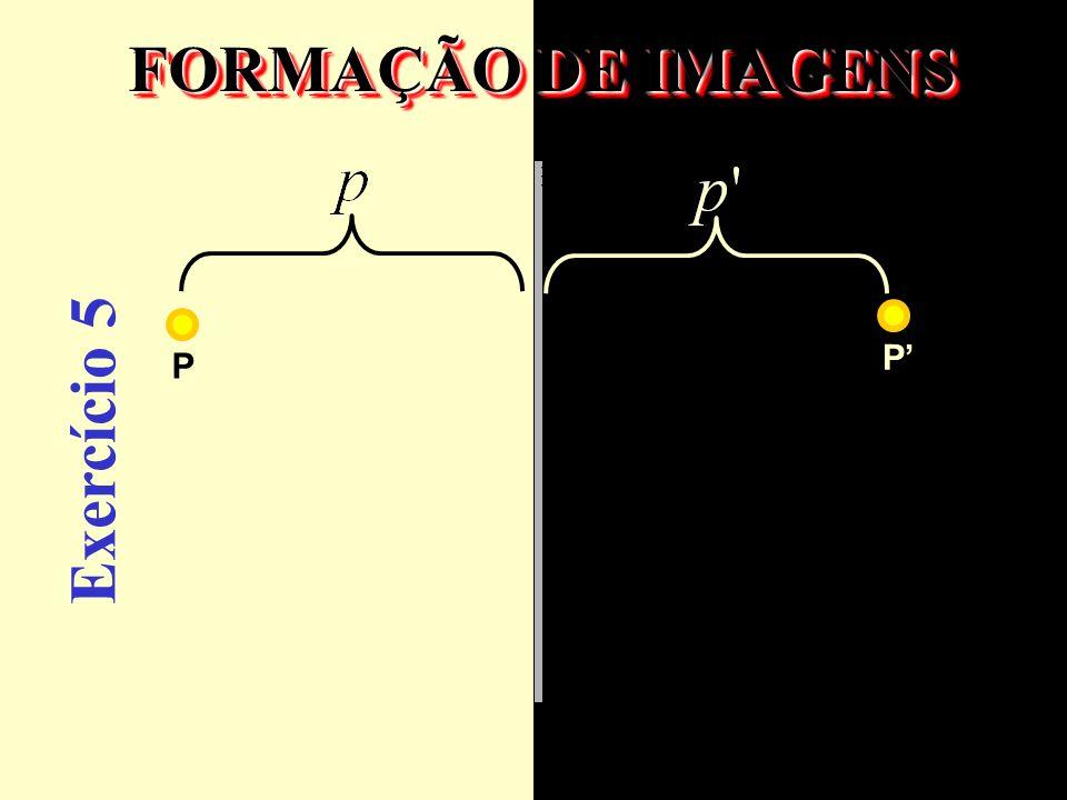 FORMAÇÃO DE IMAGENS P P Exercício 5
