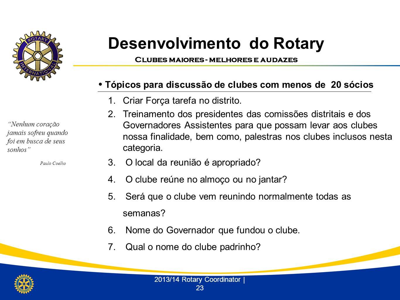 Desenvolvimento do Rotary Clubes maiores - melhores e audazes 2013/14 Rotary Coordinator | 23 1.Criar Força tarefa no distrito. 2.Treinamento dos pres