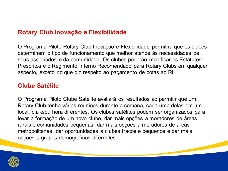 Rotary Club Inovação e Flexibilidade O Programa Piloto Rotary Club Inovação e Flexibilidade permitirá que os clubes determinem o tipo de funcionamento