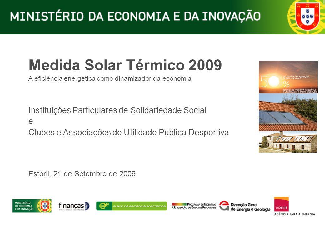 Medida Solar Térmico 2009 A eficiência energética como dinamizador da economia Instituições Particulares de Solidariedade Social e Clubes e Associações de Utilidade Pública Desportiva Estoril, 21 de Setembro de 2009