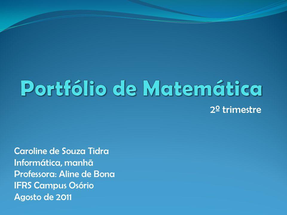 2º trimestre Caroline de Souza Tidra Informática, manhã Professora: Aline de Bona IFRS Campus Osório Agosto de 2011