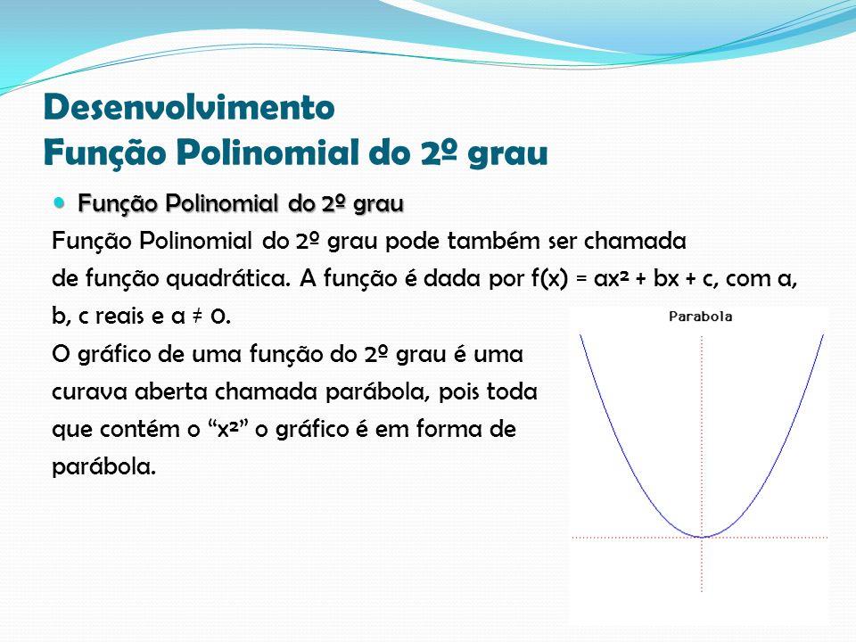 Desenvolvimento Função Polinomial do 2º grau Função Polinomial do 2º grau Função Polinomial do 2º grau Função Polinomial do 2º grau pode também ser chamada de função quadrática.