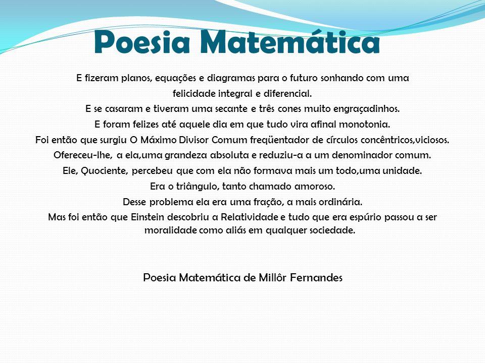 Poesia Matemática E fizeram planos, equações e diagramas para o futuro sonhando com uma felicidade integral e diferencial. E se casaram e tiveram uma