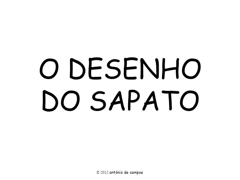O DESENHO DO SAPATO © 2012 antónio de campos