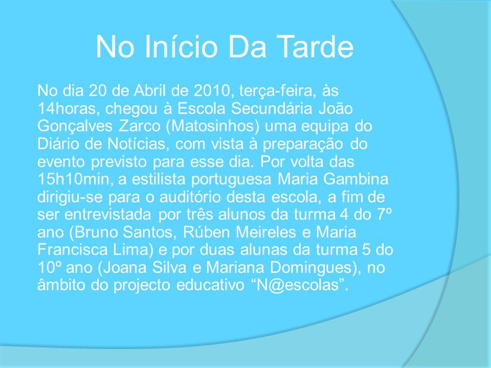 No Início Da Tarde No dia 20 de Abril de 2010, terça-feira, às 14horas, chegou à Escola Secundária João Gonçalves Zarco (Matosinhos) uma equipa do Diá