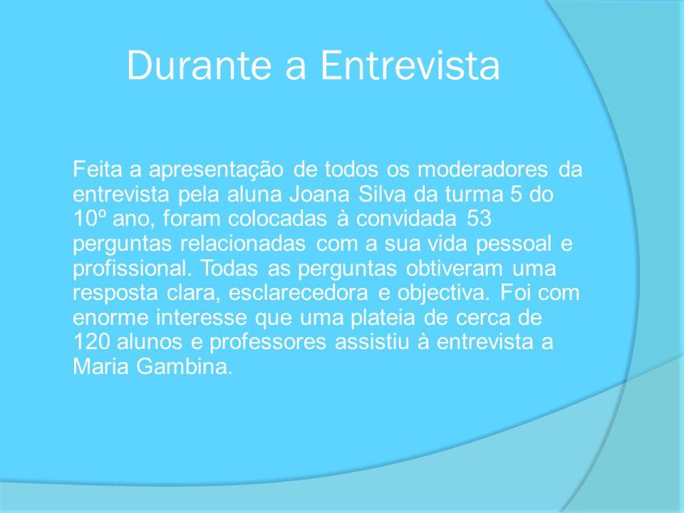 Durante a Entrevista Feita a apresentação de todos os moderadores da entrevista pela aluna Joana Silva da turma 5 do 10º ano, foram colocadas à convid